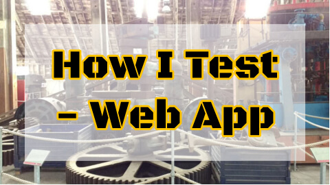 How I Test Web Apps